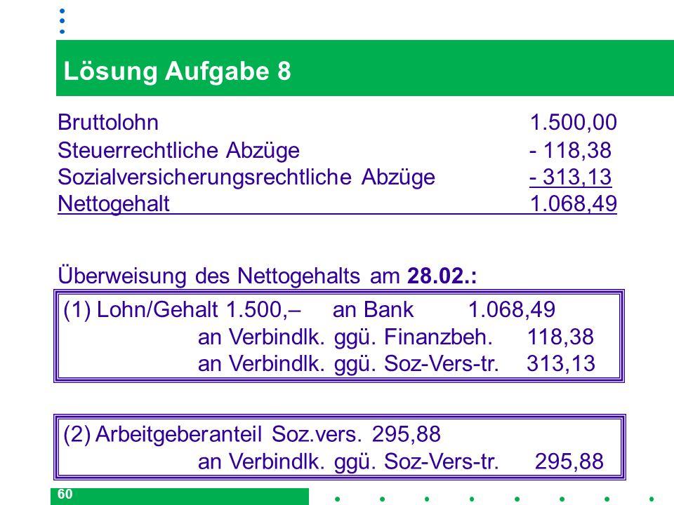 Lösung Aufgabe 8 Bruttolohn 1.500,00 Steuerrechtliche Abzüge - 118,38