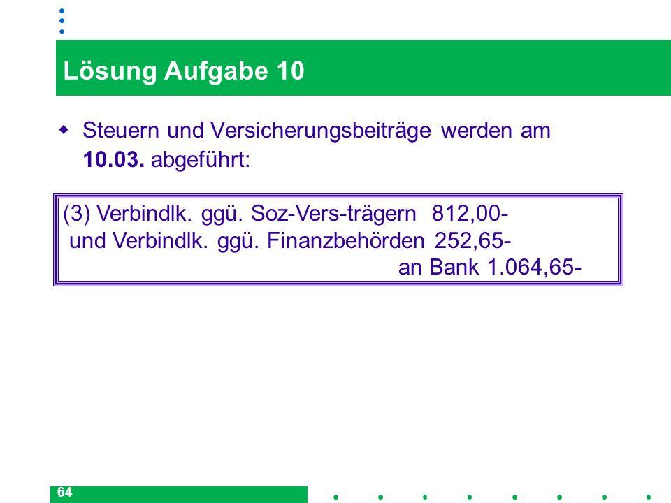 Lösung Aufgabe 10Steuern und Versicherungsbeiträge werden am 10.03. abgeführt: (3) Verbindlk. ggü. Soz-Vers-trägern 812,00-