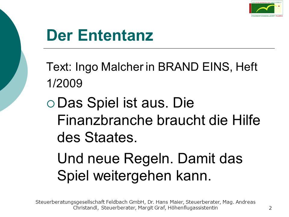 Der Ententanz Text: Ingo Malcher in BRAND EINS, Heft. 1/2009. Das Spiel ist aus. Die Finanzbranche braucht die Hilfe des Staates.