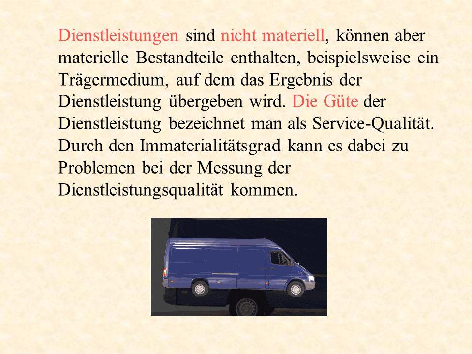 Dienstleistungen sind nicht materiell, können aber materielle Bestandteile enthalten, beispielsweise ein Trägermedium, auf dem das Ergebnis der Dienstleistung übergeben wird.