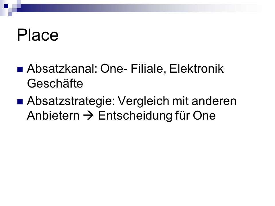 Place Absatzkanal: One- Filiale, Elektronik Geschäfte