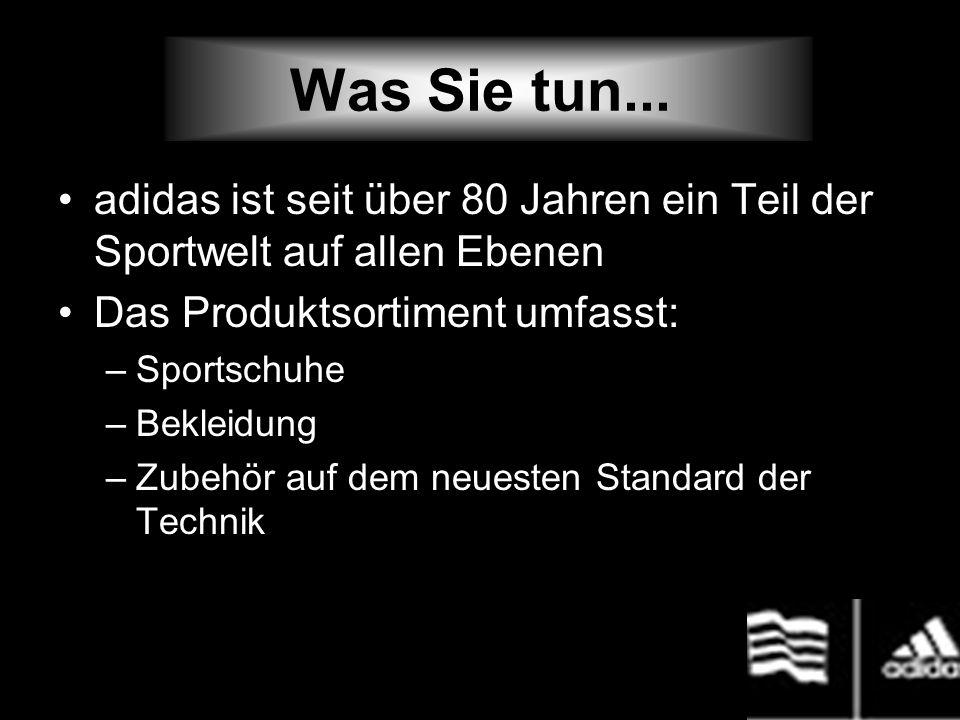 Was Sie tun... adidas ist seit über 80 Jahren ein Teil der Sportwelt auf allen Ebenen. Das Produktsortiment umfasst:
