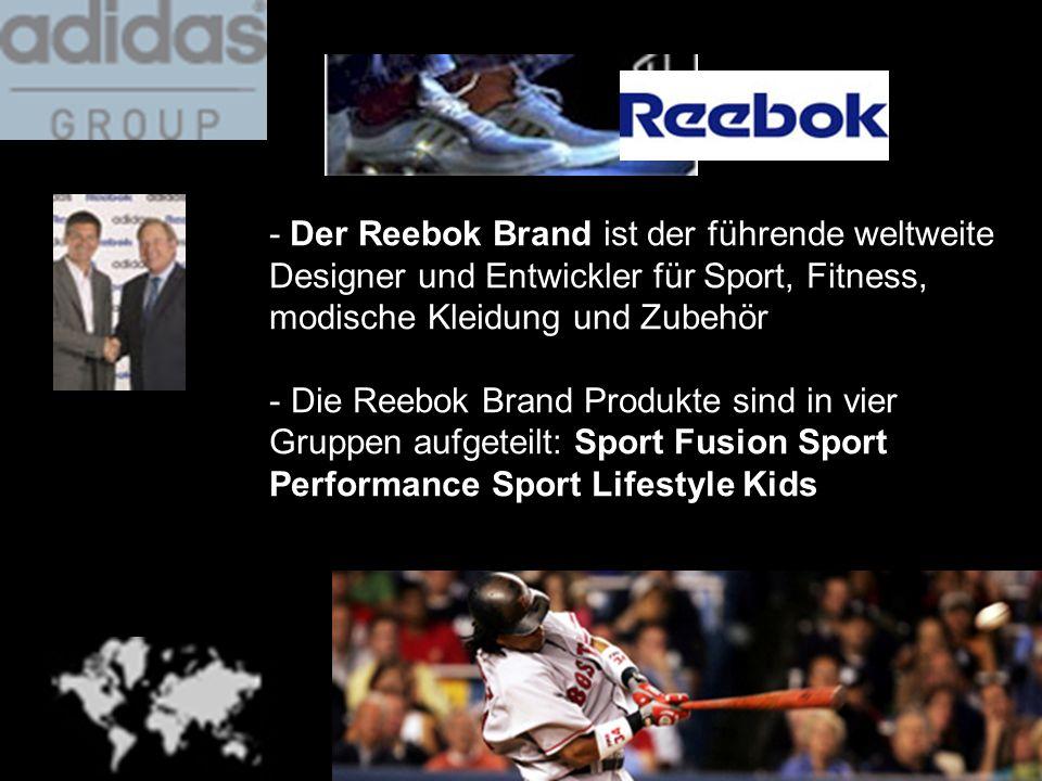- Der Reebok Brand ist der führende weltweite Designer und Entwickler für Sport, Fitness, modische Kleidung und Zubehör