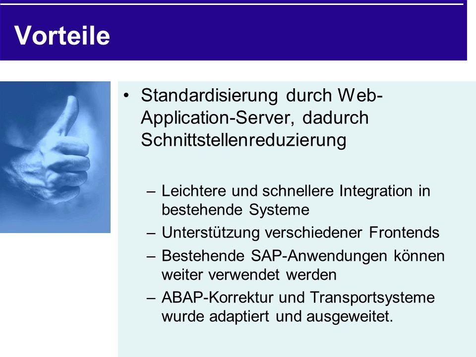 Vorteile Standardisierung durch Web-Application-Server, dadurch Schnittstellenreduzierung.