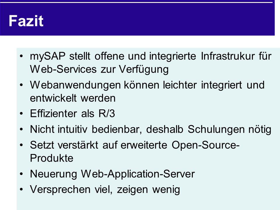 Fazit mySAP stellt offene und integrierte Infrastrukur für Web-Services zur Verfügung.