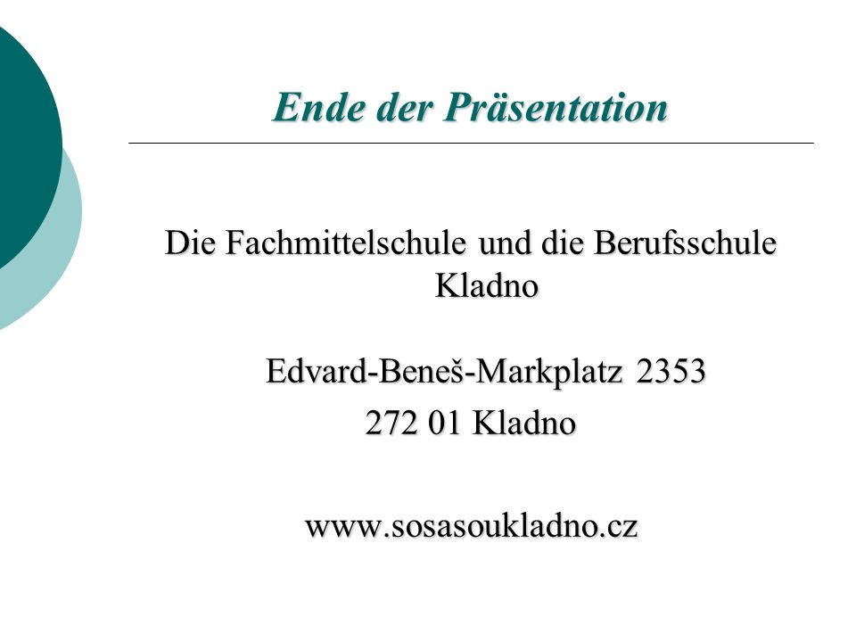 Ende der Präsentation Die Fachmittelschule und die Berufsschule Kladno Edvard-Beneš-Markplatz 2353.