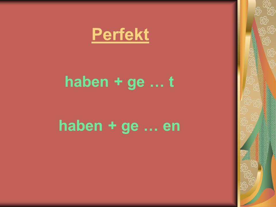 Perfekt haben + ge … t haben + ge … en