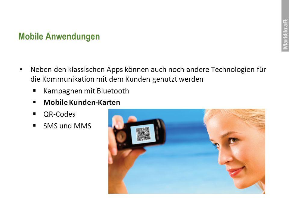 Mobile Anwendungen Neben den klassischen Apps können auch noch andere Technologien für die Kommunikation mit dem Kunden genutzt werden.