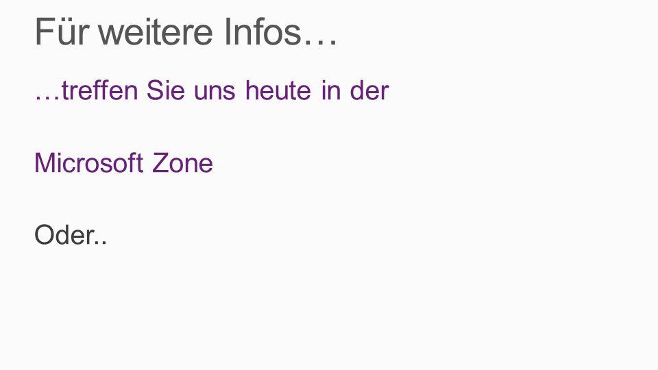 Für weitere Infos… …treffen Sie uns heute in der Microsoft Zone Oder..