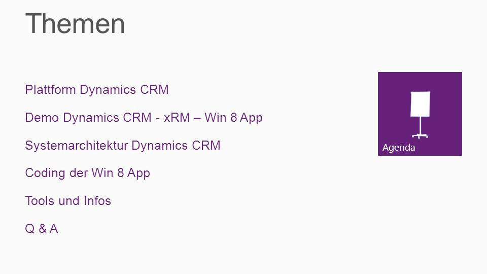 Themen Plattform Dynamics CRM Demo Dynamics CRM - xRM – Win 8 App Systemarchitektur Dynamics CRM Coding der Win 8 App Tools und Infos Q & A