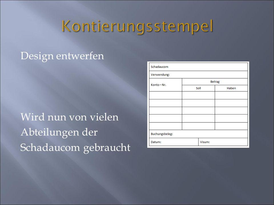 Kontierungsstempel Design entwerfen Wird nun von vielen Abteilungen der Schadaucom gebraucht