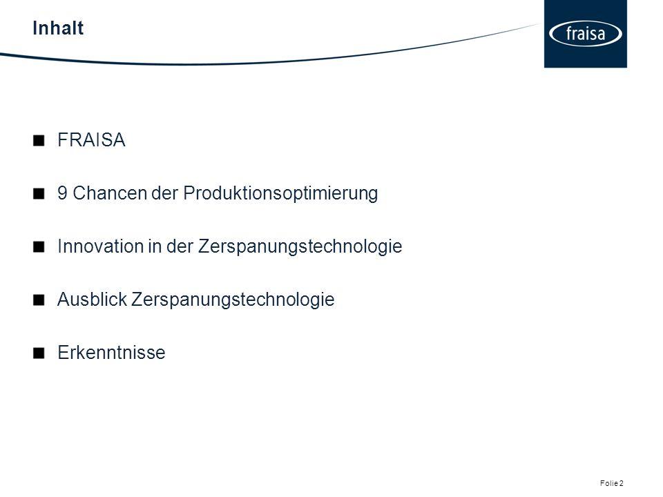 Inhalt FRAISA. 9 Chancen der Produktionsoptimierung. Innovation in der Zerspanungstechnologie. Ausblick Zerspanungstechnologie.