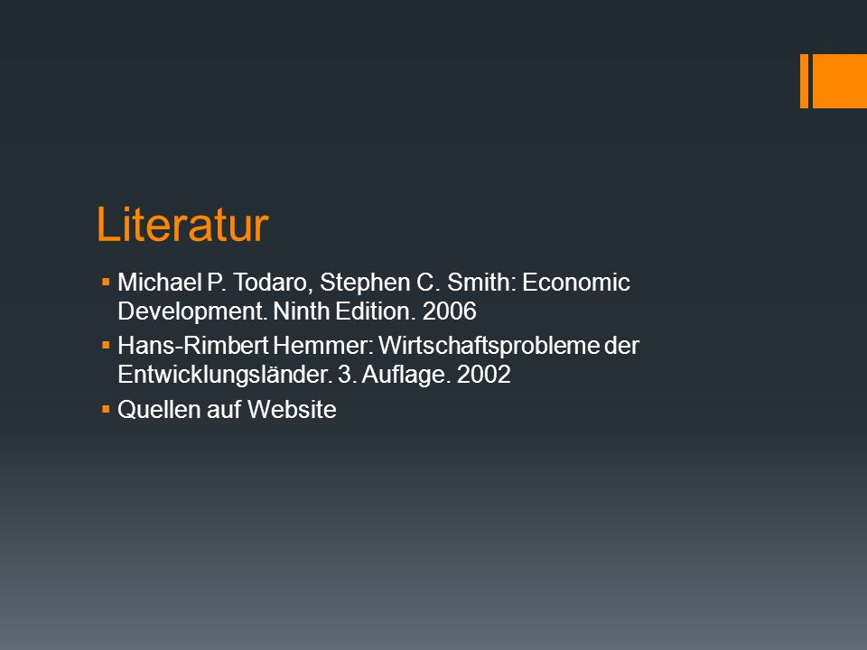 Literatur Michael P. Todaro, Stephen C. Smith: Economic Development. Ninth Edition. 2006.