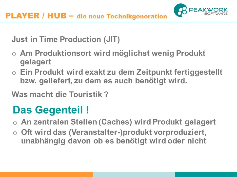 Das Gegenteil ! Just in Time Production (JIT)