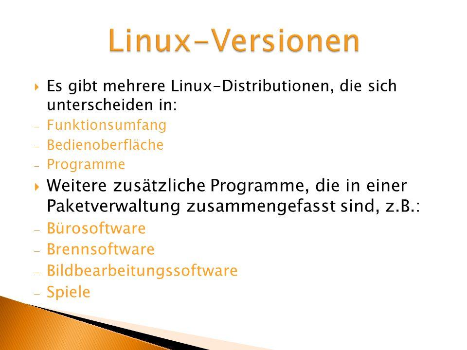 Linux-VersionenEs gibt mehrere Linux-Distributionen, die sich unterscheiden in: Funktionsumfang. Bedienoberfläche.