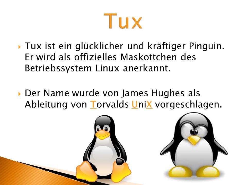 Tux Tux ist ein glücklicher und kräftiger Pinguin. Er wird als offizielles Maskottchen des Betriebssystem Linux anerkannt.