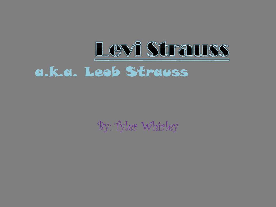 Levi Strauss a.k.a. Leob Strauss By: Tyler Whirley