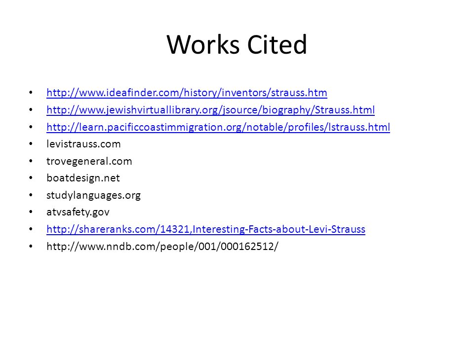 Works Cited http://www.ideafinder.com/history/inventors/strauss.htm