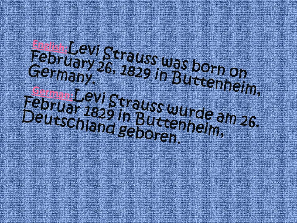 English:Levi Strauss was born on February 26, 1829 in Buttenheim, Germany.