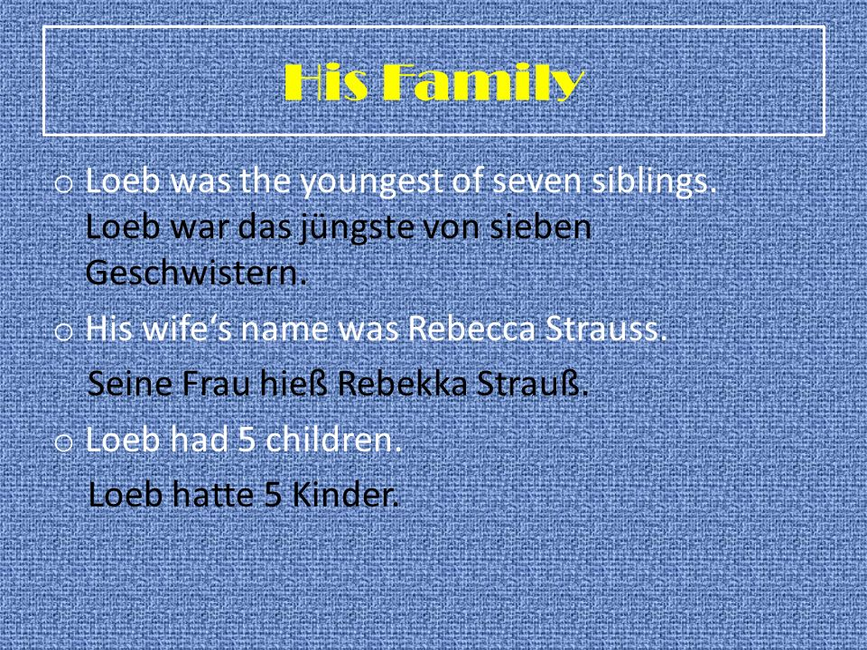 His Family Loeb was the youngest of seven siblings. Loeb war das jüngste von sieben Geschwistern.