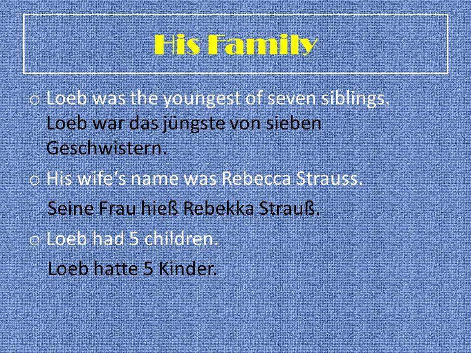 His FamilyLoeb was the youngest of seven siblings. Loeb war das jüngste von sieben Geschwistern. His wife's name was Rebecca Strauss.