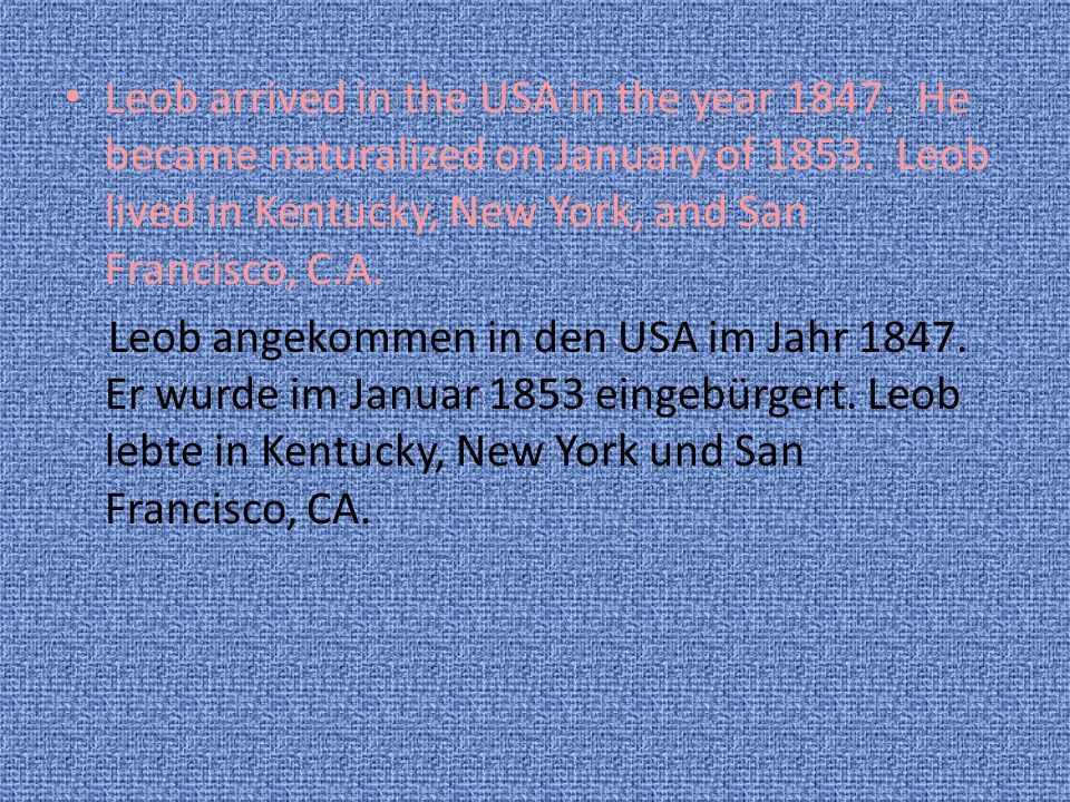 Leob arrived in the USA in the year 1847