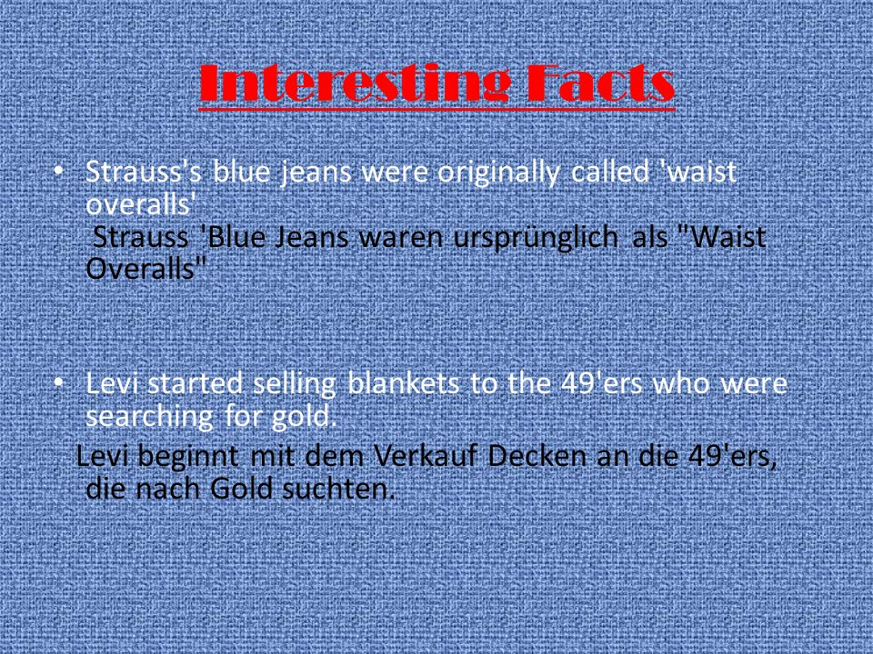 Interesting Facts Strauss s blue jeans were originally called waist overalls Strauss Blue Jeans waren ursprünglich als Waist Overalls