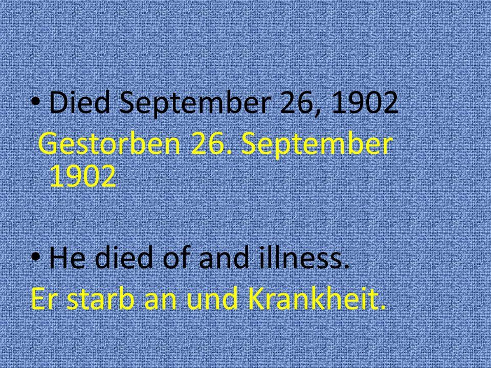 Died September 26, 1902 Gestorben 26. September 1902.