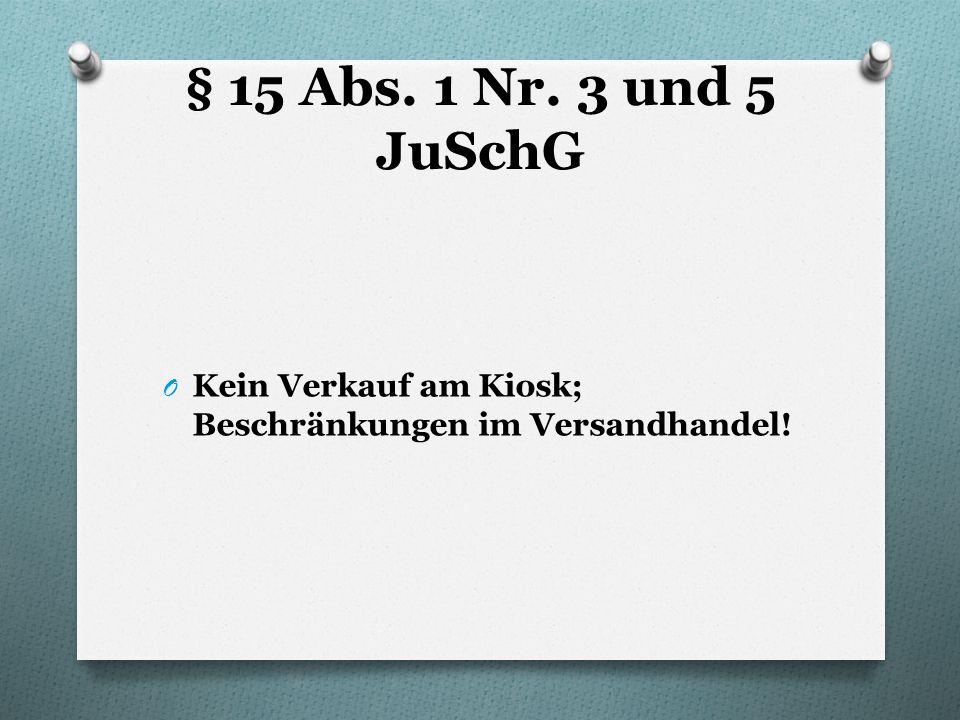 § 15 Abs. 1 Nr. 3 und 5 JuSchG Kein Verkauf am Kiosk; Beschränkungen im Versandhandel!