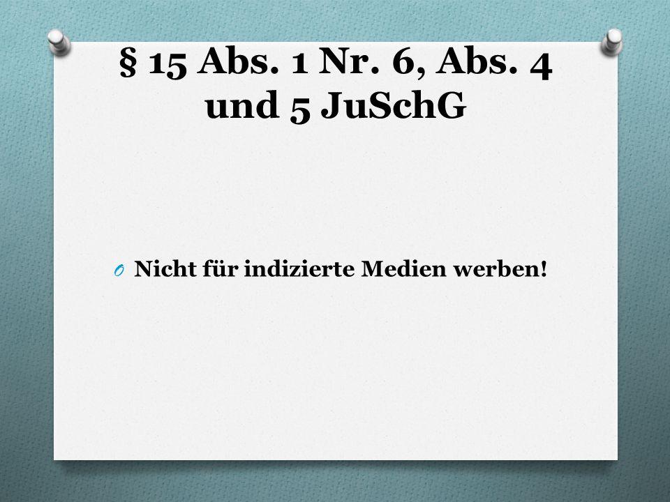 § 15 Abs. 1 Nr. 6, Abs. 4 und 5 JuSchG Nicht für indizierte Medien werben!