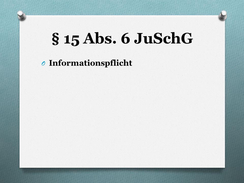 § 15 Abs. 6 JuSchG Informationspflicht