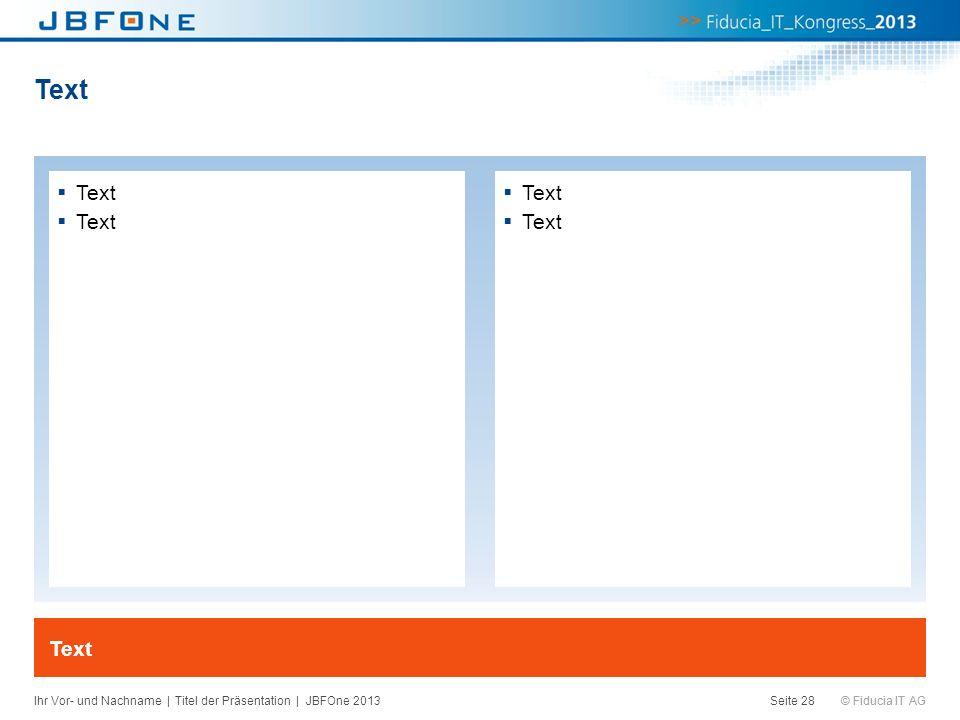 Text Text Text Text Ihr Vor- und Nachname | Titel der Präsentation | JBFOne 2013