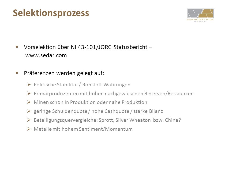 Selektionsprozess Vorselektion über NI 43-101/JORC Statusbericht – www.sedar.com. Präferenzen werden gelegt auf: