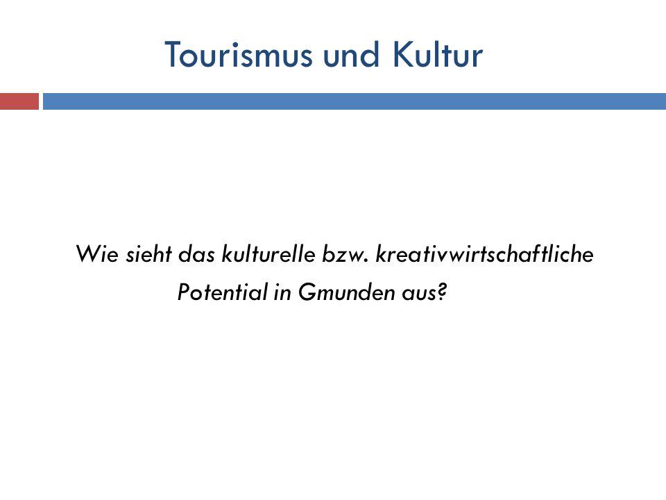 Tourismus und Kultur Wie sieht das kulturelle bzw. kreativwirtschaftliche Potential in Gmunden aus