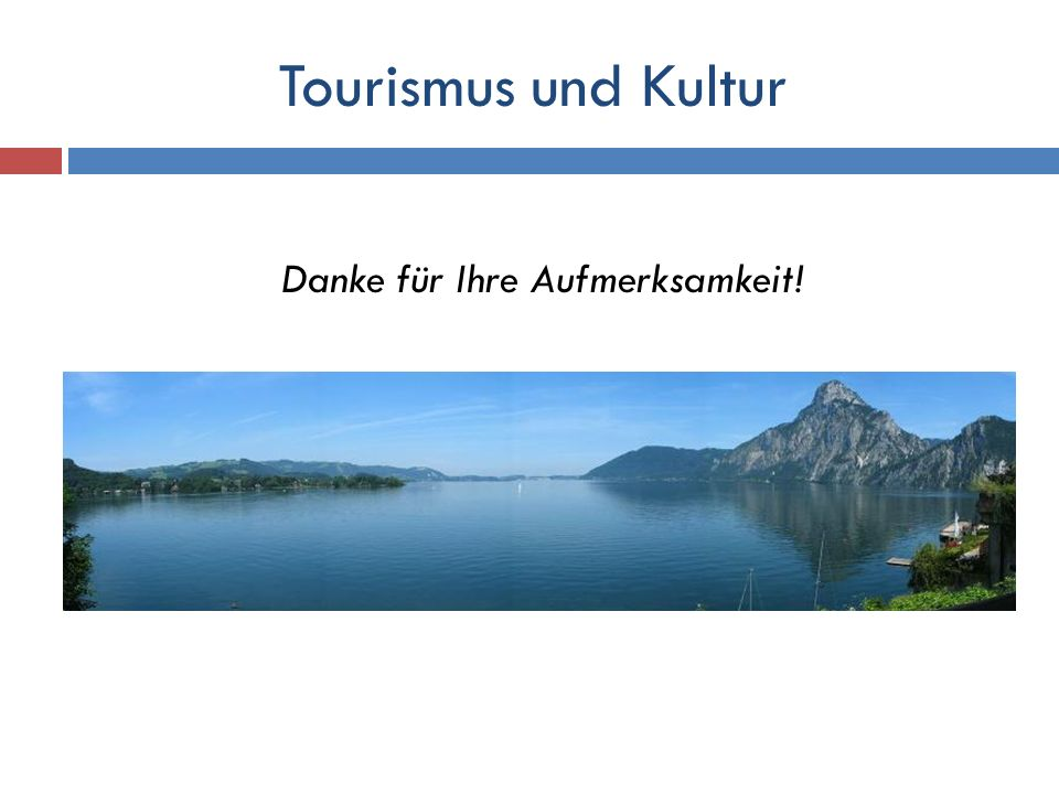 Tourismus und Kultur Danke für Ihre Aufmerksamkeit!