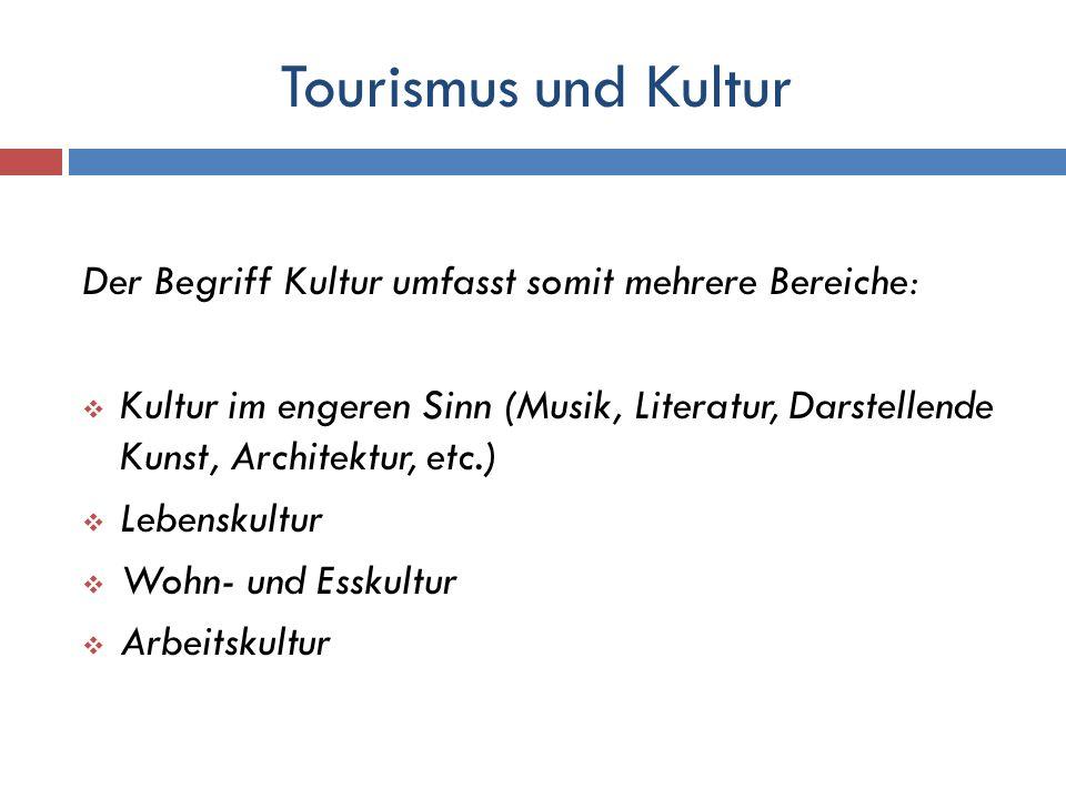 Tourismus und Kultur Der Begriff Kultur umfasst somit mehrere Bereiche: