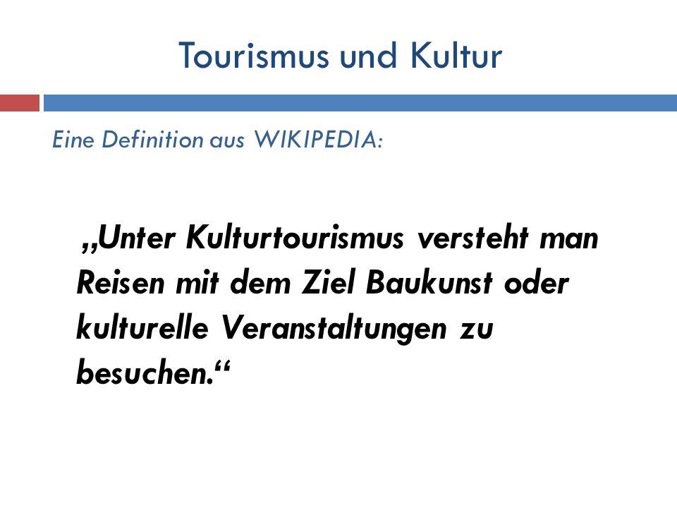 Tourismus und Kultur Eine Definition aus WIKIPEDIA: