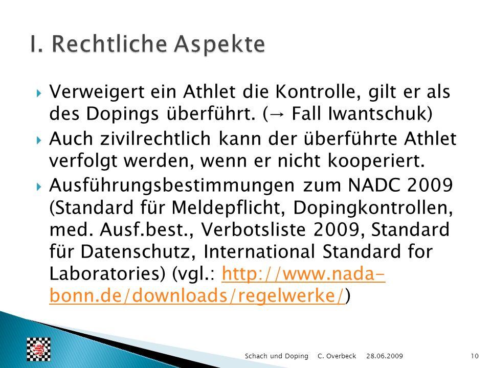 I. Rechtliche Aspekte Verweigert ein Athlet die Kontrolle, gilt er als des Dopings überführt. (→ Fall Iwantschuk)