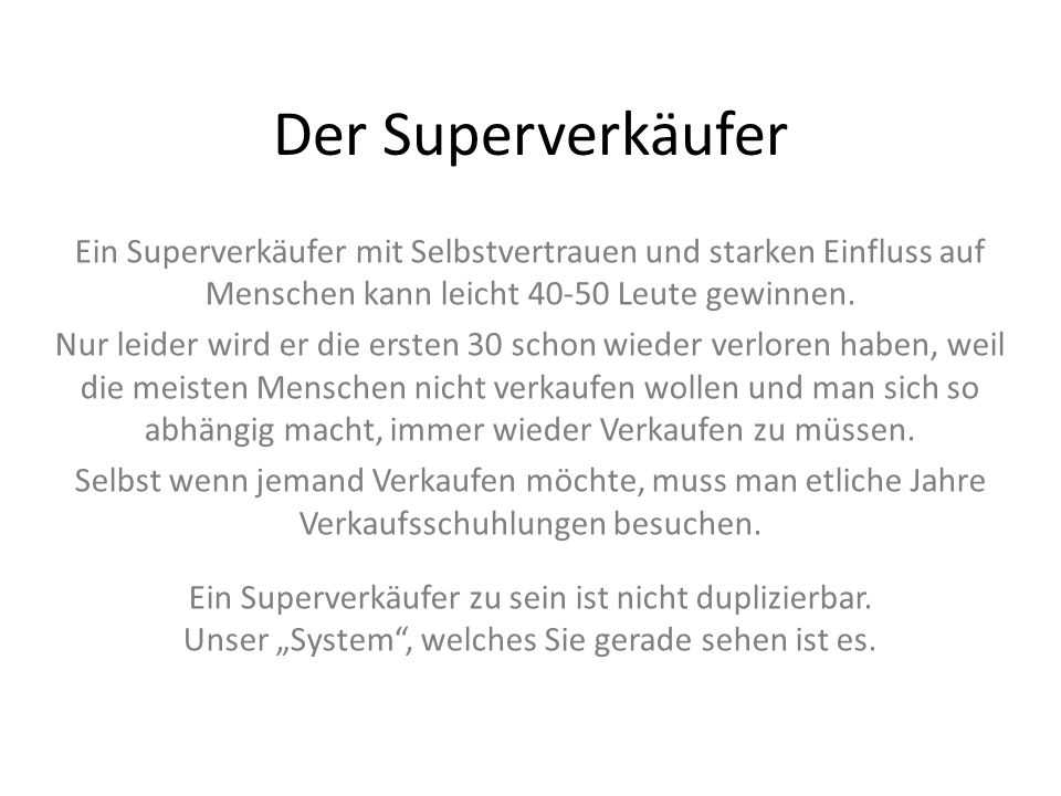 Der Superverkäufer Ein Superverkäufer mit Selbstvertrauen und starken Einfluss auf Menschen kann leicht 40-50 Leute gewinnen.