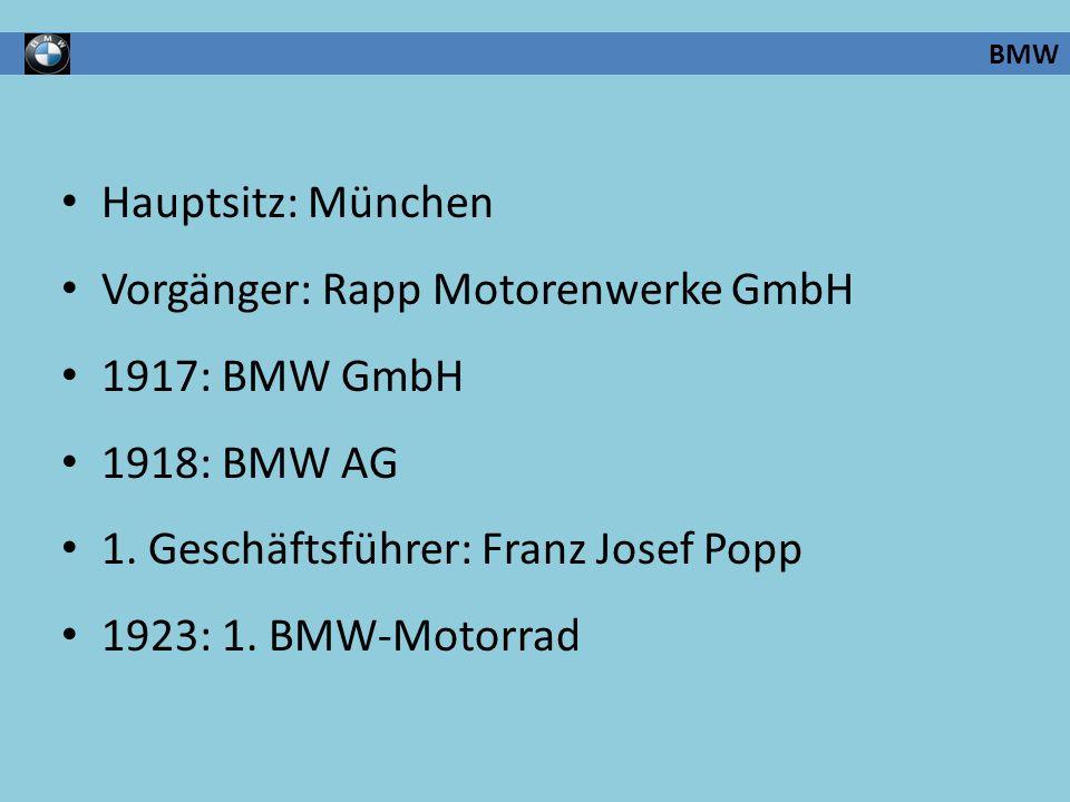 Vorgänger: Rapp Motorenwerke GmbH 1917: BMW GmbH 1918: BMW AG