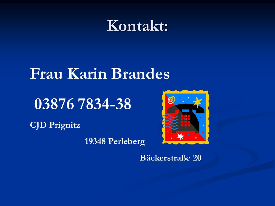 Kontakt: Frau Karin Brandes 03876 7834-38 CJD Prignitz 19348 Perleberg