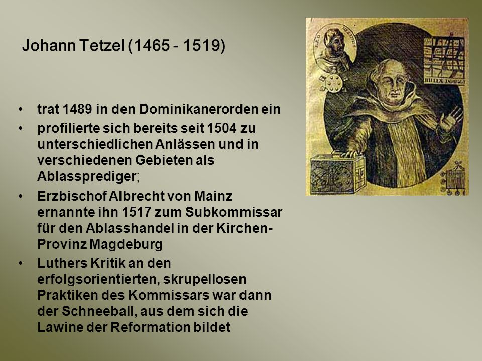 Johann Tetzel (1465 - 1519) trat 1489 in den Dominikanerorden ein