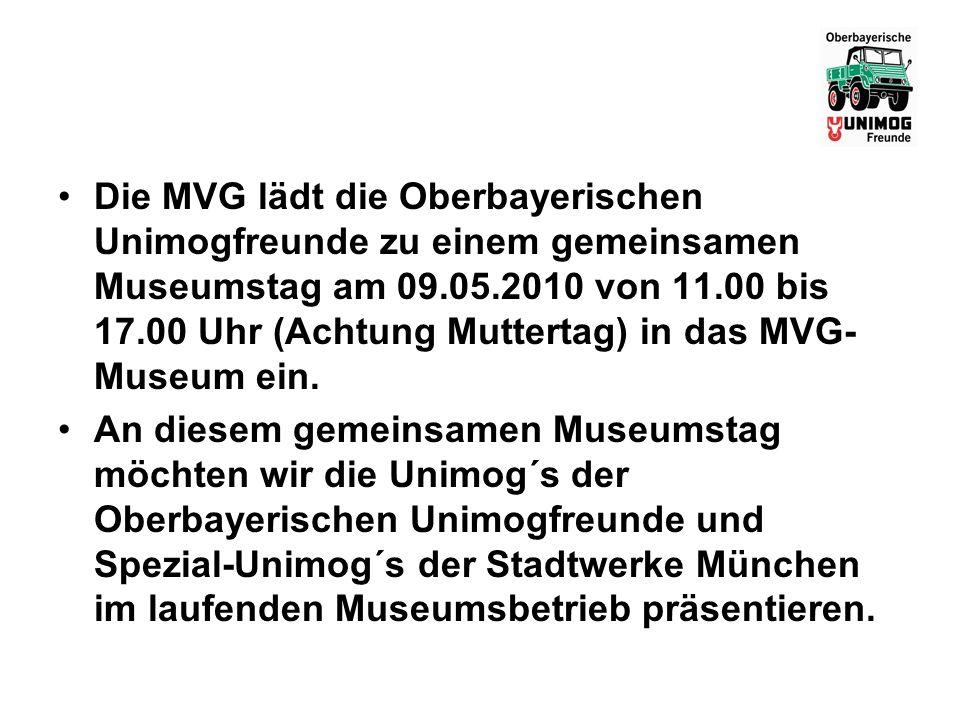 Die MVG lädt die Oberbayerischen Unimogfreunde zu einem gemeinsamen Museumstag am 09.05.2010 von 11.00 bis 17.00 Uhr (Achtung Muttertag) in das MVG-Museum ein.