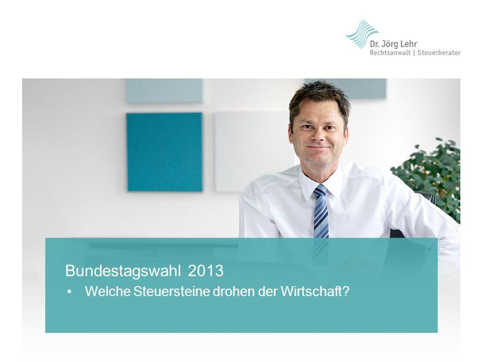 Bundestagswahl 2013 Welche Steuersteine drohen der Wirtschaft
