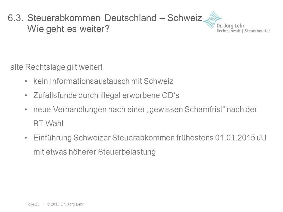 6.3. Steuerabkommen Deutschland – Schweiz Wie geht es weiter