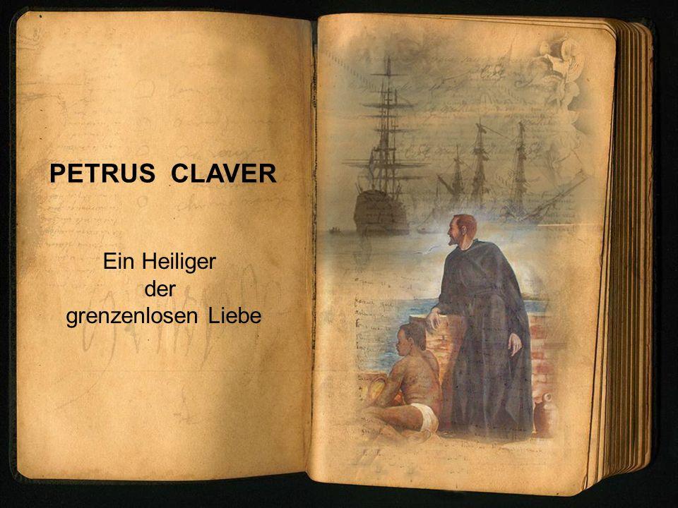 PETRUS CLAVER Ein Heiliger der grenzenlosen Liebe