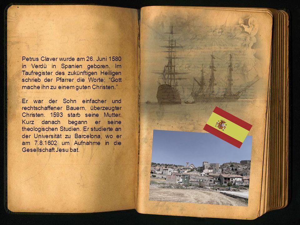 Petrus Claver wurde am 26. Juni 1580 in Verdù in Spanien geboren