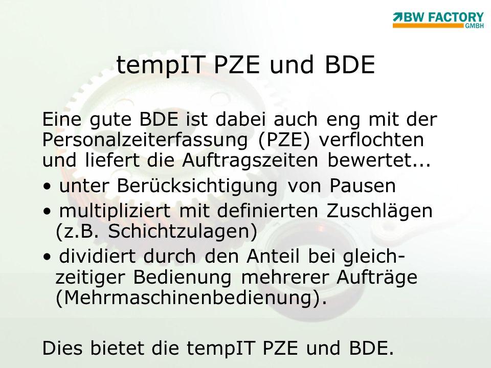 tempIT PZE und BDE Eine gute BDE ist dabei auch eng mit der Personalzeiterfassung (PZE) verflochten und liefert die Auftragszeiten bewertet...