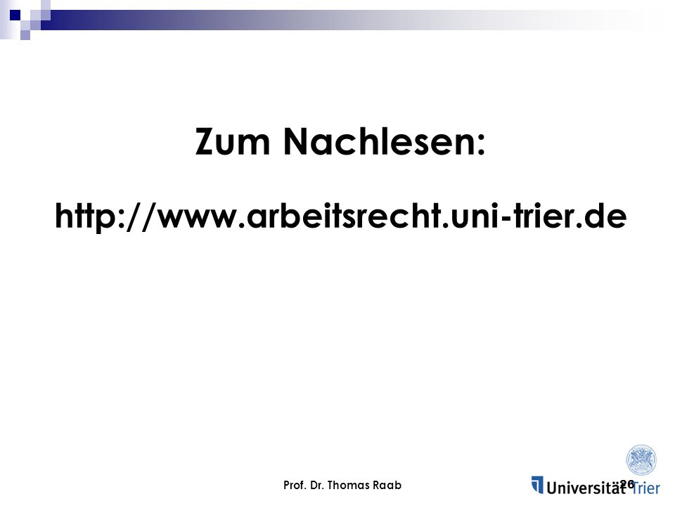 Zum Nachlesen: http://www.arbeitsrecht.uni-trier.de