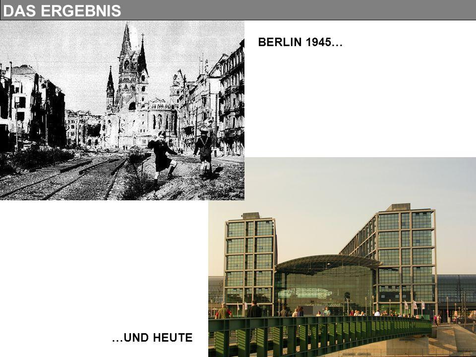 DAS ERGEBNIS BERLIN 1945… …UND HEUTE